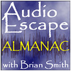 Audio Escape Almanac with Brian Smith